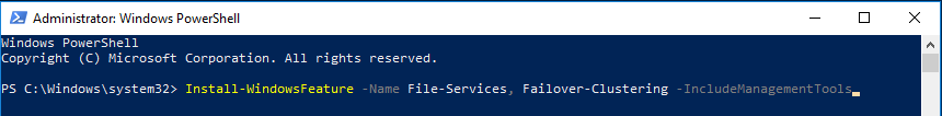 Install-WindowsFeature –Name File-Services, Failover-Clustering -IncludeManagementTools